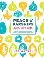 Peace & Parsnips:  200 Plant-Based Recipes Bursting with Vitality & Flavor, Inspired by Love & Tr