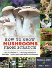 How to Grow Mushrooms from Scratch: A Practical Guide to Cultivating Edible Mushrooms Outside and Indoors