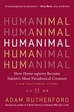 Humanimal: How Homo Sapiens Became Nature's Most Paradoxical Creature--A New Evolutionary History