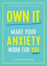 Own It.: Make Your Anxiety Work for You