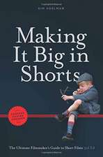 Making It Big in Shorts:  The Ultimate Filmamker's Guide to Short Films