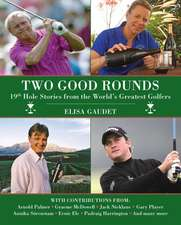 Two Good Rounds: 19th Hole Stories from the World's Greatest Golfers