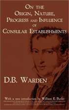 On the Origin, Nature, Progress and Influence of Consular Establishments