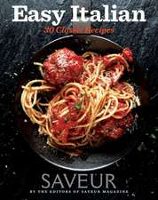 Saveur Easy Italian:  30 Classic Recipes