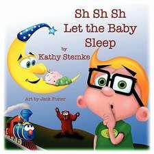 Sh Sh Sh Let the Baby Sleep