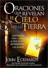 Oraciones Que Revelan el Cielo en la Tierra = Prayers That Release Heaven on Earth