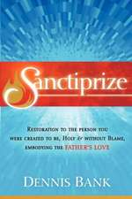 Sanctiprize:  Restoration to the Person You Were Created to Be, Holy & Without Blame, Embodying the Father's Love