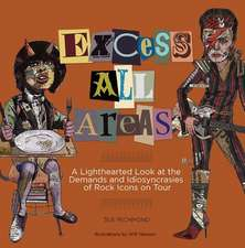 Excess All Areas:  A Lighthearted Look at the Demands and Idiosyncrasies of Rock Icons on Tour
