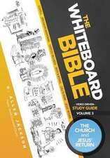 The Whiteboard Bible Small Group Study Guide Volume 3:  The Church and the Return of Jesus