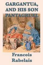 Gargantua, and His Son Pantagruel