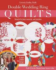 Double Wedding Ring Quilts - Traditions Made Modern:  Full-Circle Sketches from Life