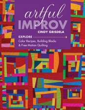 Artful Improv:  Explore Color Recipes, Building Blocks & Free-Motion Quilting