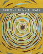 Quilting Is My Therapy - Behind the Stitches with Angela Walters:  20 Iconic Designs