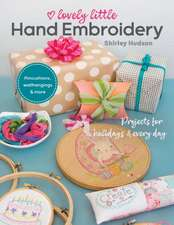 Lovely Little Hand Embroidery: Projects for Holidays & Every Day