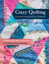 Dazzling Diamond Crazy Quilting: 27 Embroidered & Embellished Blocks, 56 Full-Size Seam Designs