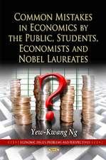 Common Mistakes in Economics by the Public, Students, Economists & Nobel Laureates