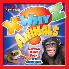 X-WHY-Z Animals: Kids Ask. We Answer (A TIME for Kids Book)