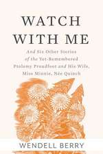 Watch with Me: And Six Other Stories of the Yet-Remembered Ptolemy Proudfoot and His Wife, Miss Minnie, Nee Quinch