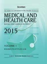 Medical & Health Care Books & Serials in Print - 2 Volume Set, 2015
