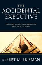 The Accidental Executive:  Lessons on Business, Faith and Calling from the Life of Joseph