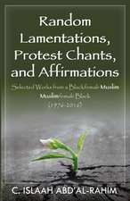 Random Lamentations, Protest Chants, and Affirmations: Selected Works from a Blackfemale Muslim Muslimfemale Black (1976-2016)