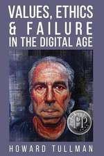 Values, Ethics & Failure in the Digital Age: You Get What You Work For, Not What You Wish For
