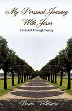 My Personal Journey with Jesus Revealed Through Poetry