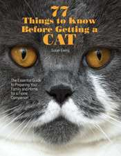 77 Things to Know Before Getting a Cat:  The Essential Guide to Preparing Your Family and Home for a Feline Companion