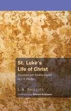 St. Luke's Life of Christ:  Translated Into Modern English