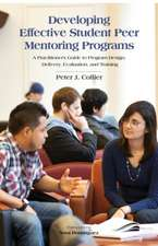Developing Effective Student Peer Mentoring Programs:  A Practitioner's Guide to Program Design, Delivery, Evaluation, and Training