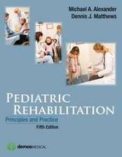 Pediatric Rehabilitation, Fifth Edition:  Principles and Practice