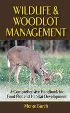 Wildlife & Woodlot Management:  A Comprehensive Handbook for Food Plot and Habitat Development