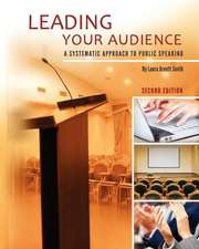 Leading Your Audience:  A Systematic Approach to Public Speaking (Second Edition)