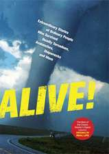 Alive!:  Extraordinary Stories of Ordinary People Who Survived Deadly Tornadoes, Avalanches, Shipwrecks and More