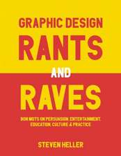 Graphic Design Rants and Raves: Bon Mots on Persuasion, Entertainment, Education, Culture, and Practice