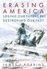 Erasing America: Losing Our Future by Destroying Our Past