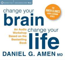 Dr. Amen S Change Your Brain Workshop:  Essential Principles and Tools to Change Your Life