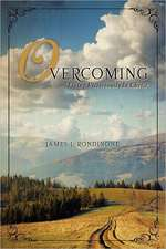Overcoming: Living Victoriously In Christ
