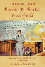 The Life and Times of Burton W. Barber Vessel of Gold
