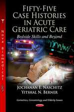 Fifty-Five Case Histories in Acute Geriatric Care Bedside Skills and Beyond