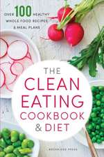 Clean Eating Cookbook & Diet:  Over 100 Healthy Whole Food Recipes & Meal Plans