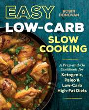 Easy Low Carb Slow Cooking: A Prep-And-Go Cookbook for Ketogenic, Paleo & Low-Carb High-Fat Diets