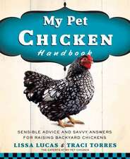 My Pet Chicken Handbook:  Sensible Advice and Savvy Answers for Raising Backyard Chickens
