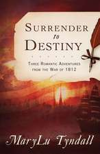 Surrender to Destiny:  Three Romantic Adventures from the War of 1812