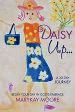 Daisy Up...Begin Your Day in God's Embrace