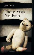 There Was No Pain