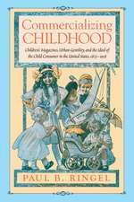Commercializing Childhood: Children's Magazines, Urban Gentility, and the Ideal of the Child Consumer in the United States, 1823-1918