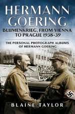 Hermann Goering: Blumenkrieg, from Vienna to Prague 1938-39: The Personal Photograph Albums of Hermann Goering. Volume 4