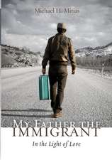 My Father the Immigrant:  In the Light of Love
