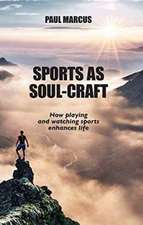 Marcus, P:  Sports as Soul-Craft